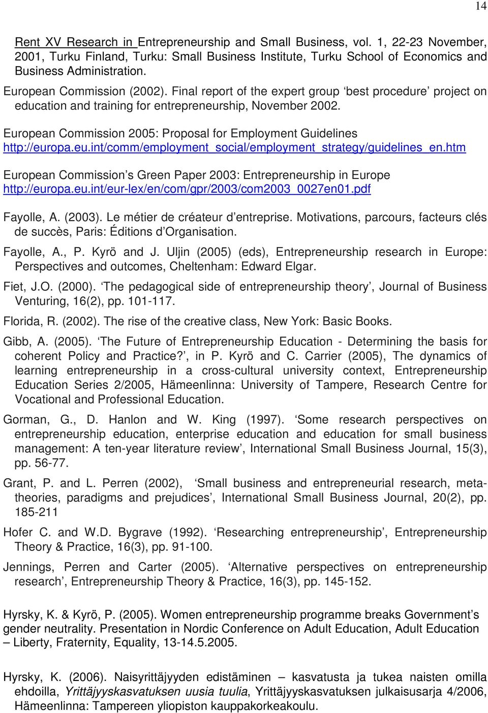 European Commission 2005: Proposal for Employment Guidelines http://europa.eu.int/comm/employment_social/employment_strategy/guidelines_en.