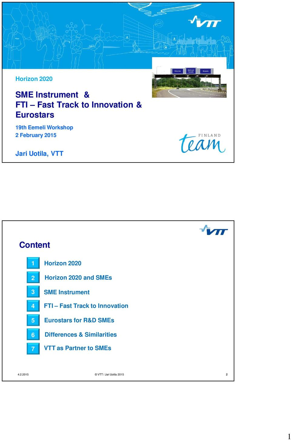 Horizon 2020 2Second Horizon level2020 and SMEs 3 SME Instrument 4 FTI Fast Track to