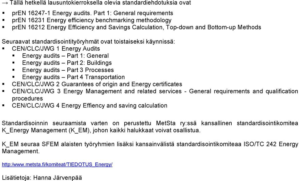 standardisointityöryhmät ovat toistaiseksi käynnissä: CEN/CLC/JWG 1 Energy Audits Energy audits Part 1: General Energy audits Part 2: Buildings Energy audits Part 3 Processes Energy audits Part 4