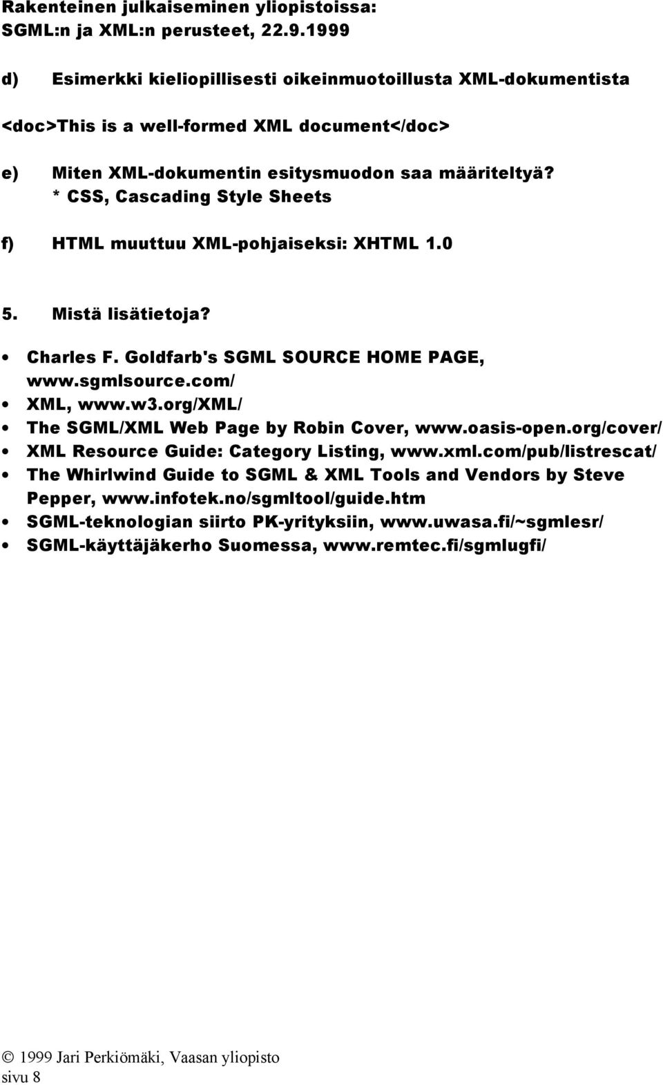 org/xml/ The SGML/XML Web Page by Robin Cover, www.oasis-open.org/cover/ XML Resource Guide: Category Listing, www.xml.com/pub/listrescat/ The Whirlwind Guide to SGML & XML Tools and Vendors by Steve Pepper, www.