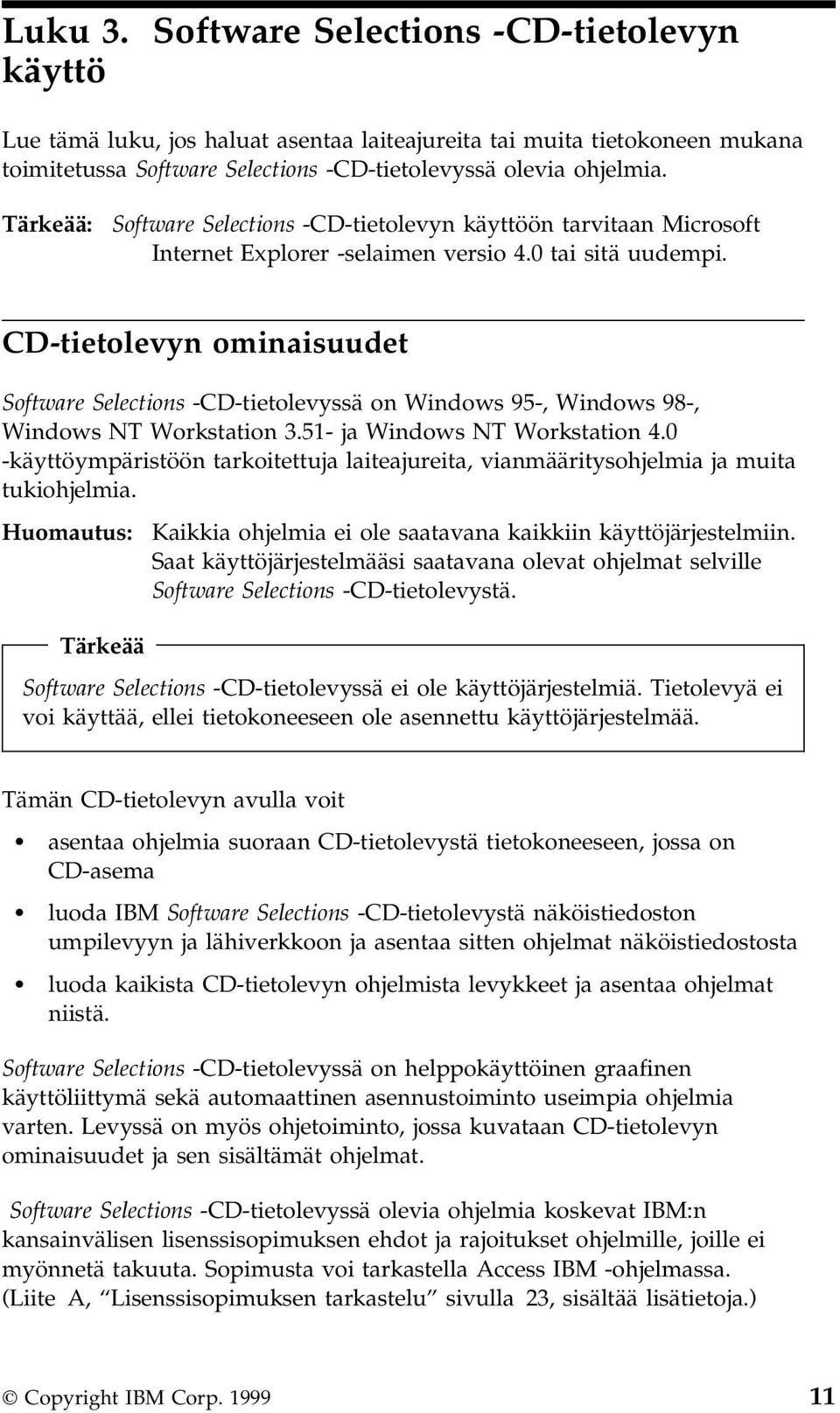 CD-tietolevyn ominaisuudet Software Selections -CD-tietolevyssä on Windows 95-, Windows 98-, Windows NT Workstation 3.51- ja Windows NT Workstation 4.