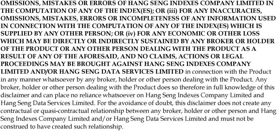 BY ANY BROKER OR HOLDER OF THE PRODUCT OR ANY OTHER PERSON DEALING WITH THE PRODUCT AS A RESULT OF ANY OF THE AFORESAID, AND NO CLAIMS, ACTIONS OR LEGAL PROCEEDINGS MAY BE BROUGHT AGAINST HANG SENG
