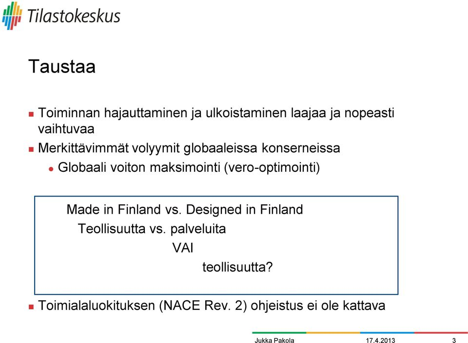 (vero-optimointi) Made in Finland vs. Designed in Finland Teollisuutta vs.