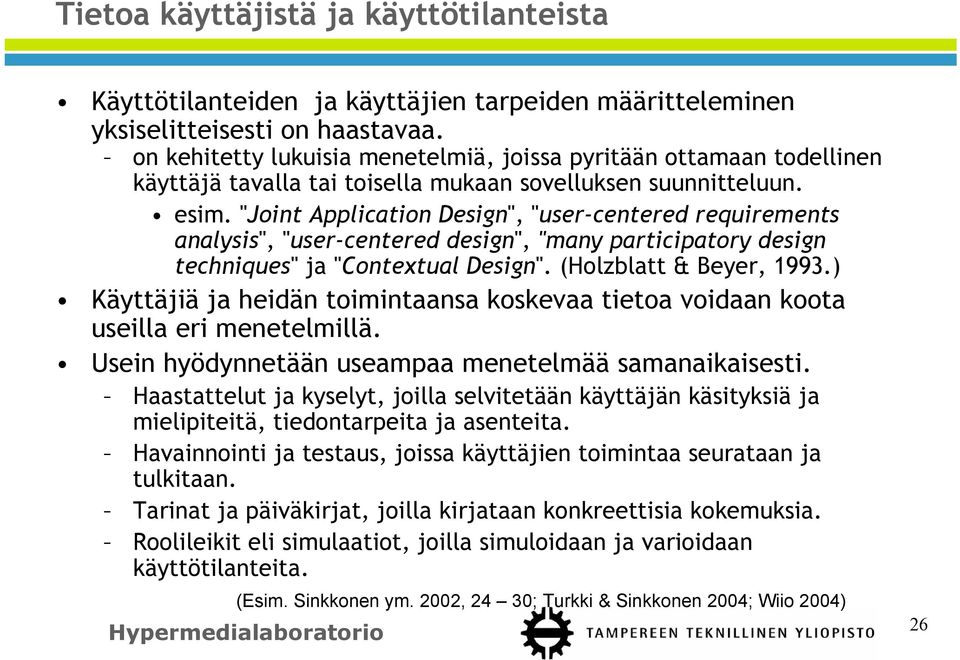 """Joint Application Design"", ""user-centered requirements analysis"", ""user-centered design"", ""many participatory design techniques"" ja ""Contextual Design"". (Holzblatt & Beyer, 1993."