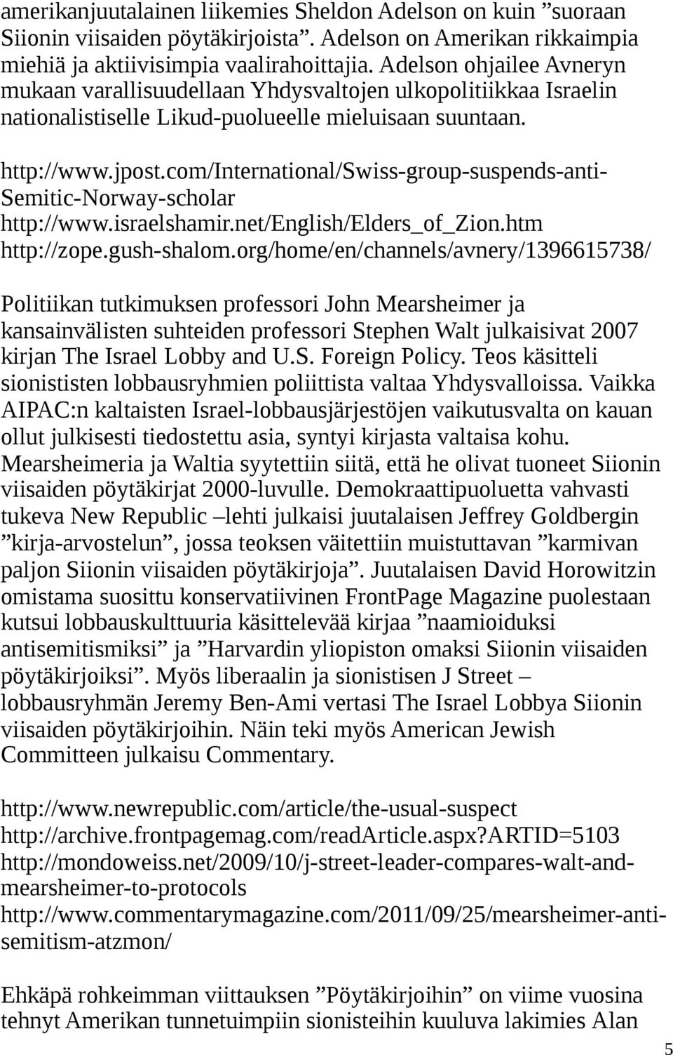 com/international/swiss-group-suspends-anti- Semitic-Norway-scholar http://www.israelshamir.net/english/elders_of_zion.htm http://zope.gush-shalom.