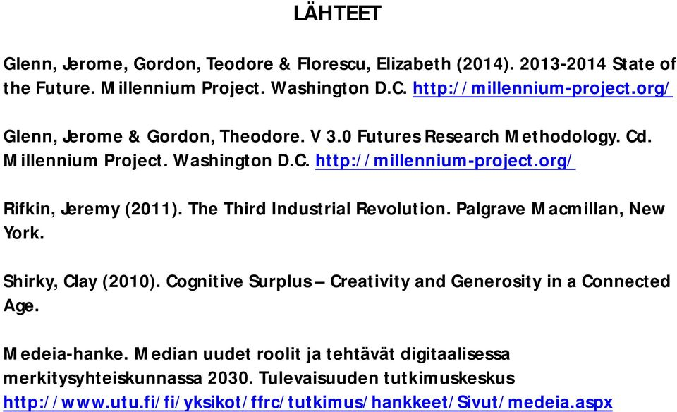 org/ Rifkin, Jeremy (2011). The Third Industrial Revolution. Palgrave Macmillan, New York. Shirky, Clay (2010).