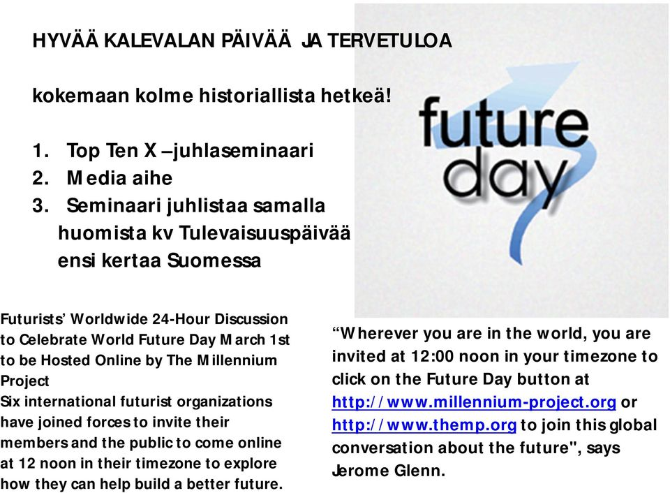 Millennium Project Six international futurist organizations have joined forces to invite their members and the public to come online at 12 noon in their timezone to explore how they can help