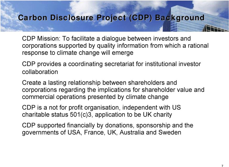 and corporations regarding the implications for shareholder value and commercial operations presented by climate change CDP is a not for profit organisation, independent