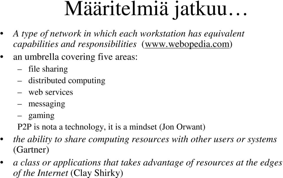 com) an umbrella covering five areas: file sharing distributed computing web services messaging gaming P2P is nota