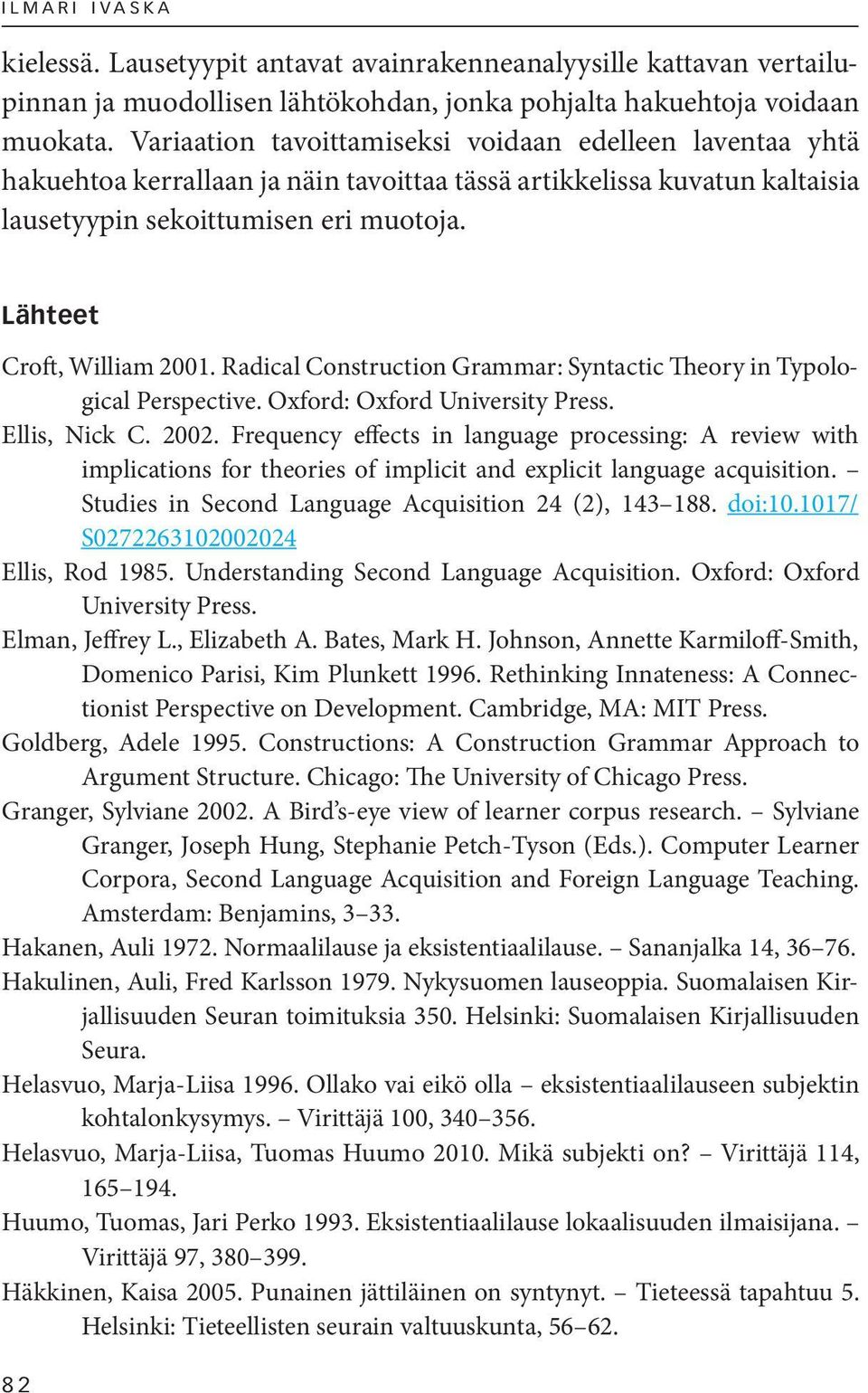 Lähteet Croft, William 2001. Radical Construction Grammar: Syntactic Theory in Typological Perspective. Oxford: Oxford University Press. Ellis, Nick C. 2002.