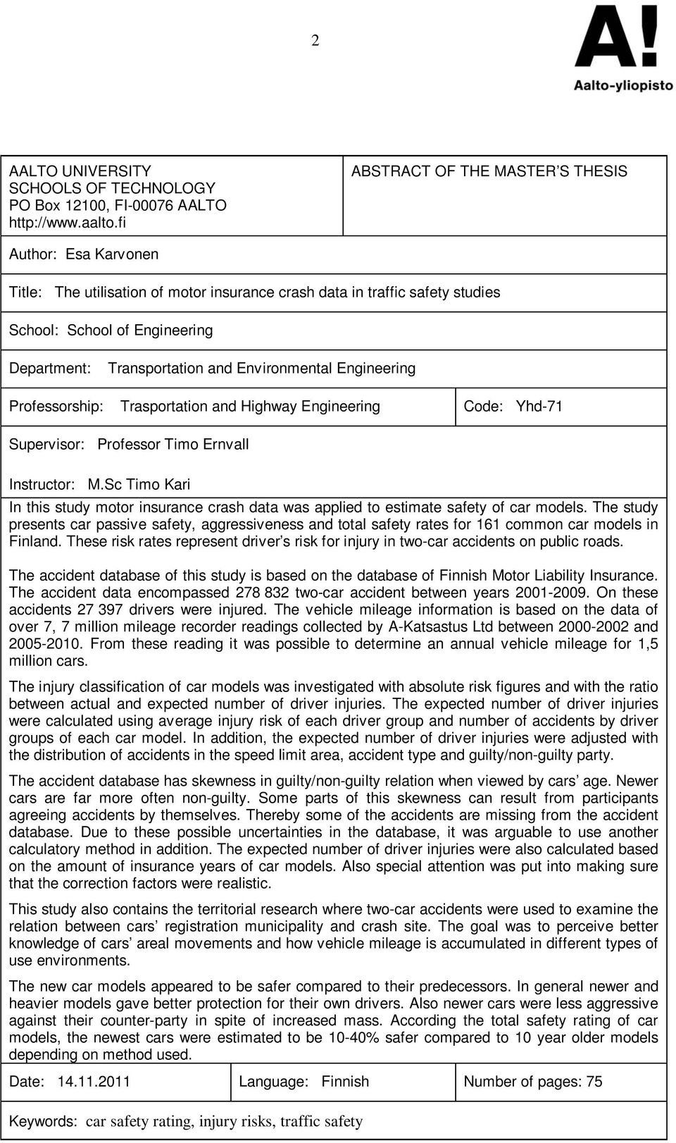 Environmental Engineering Professorship: Trasportation and Highway Engineering Code: Yhd-71 Supervisor: Professor Timo Ernvall Instructor: M.