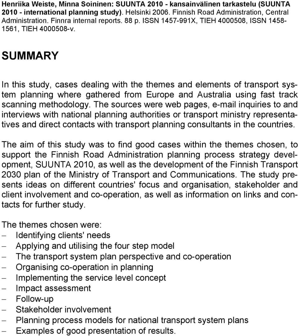 SUMMARY In this study, cases dealing with the themes and elements of transport system planning where gathered from Europe and Australia using fast track scanning methodology.