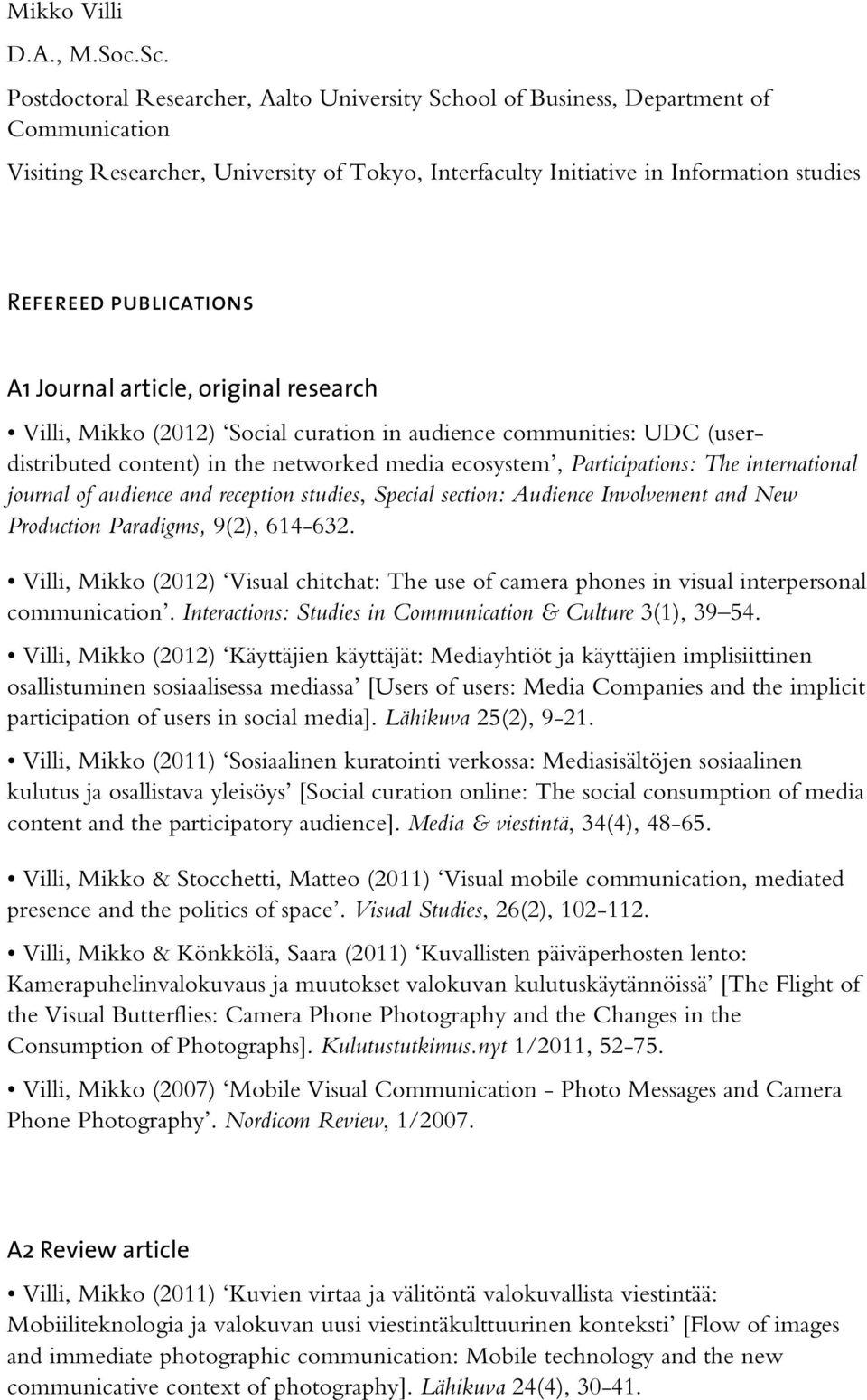 publications A1 Journal article, original research Villi, Mikko (2012) Social curation in audience communities: UDC (userdistributed content) in the networked media ecosystem, Participations: The