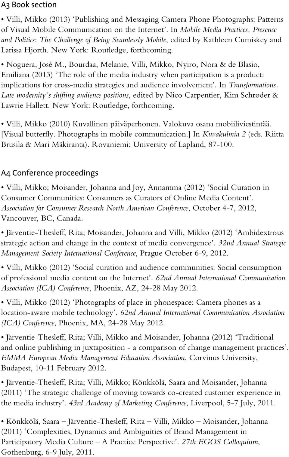 , Bourdaa, Melanie, Villi, Mikko, Nyiro, Nora & de Blasio, Emiliana (2013) The role of the media industry when participation is a product: implications for cross-media strategies and audience