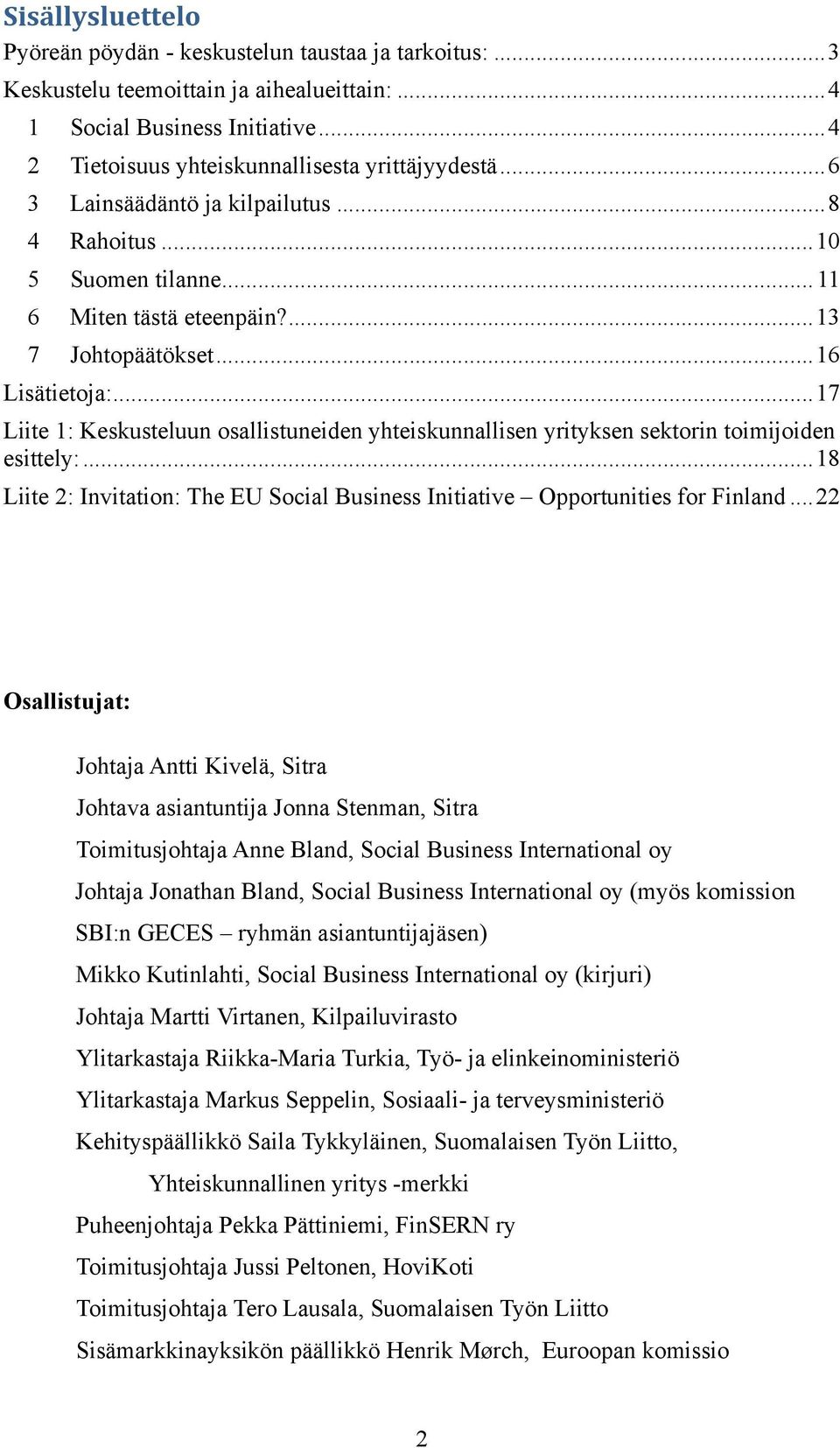 .. 17 Liite 1: Keskusteluun osallistuneiden yhteiskunnallisen yrityksen sektorin toimijoiden esittely:... 18 Liite 2: Invitation: The EU Social Business Initiative Opportunities for Finland.