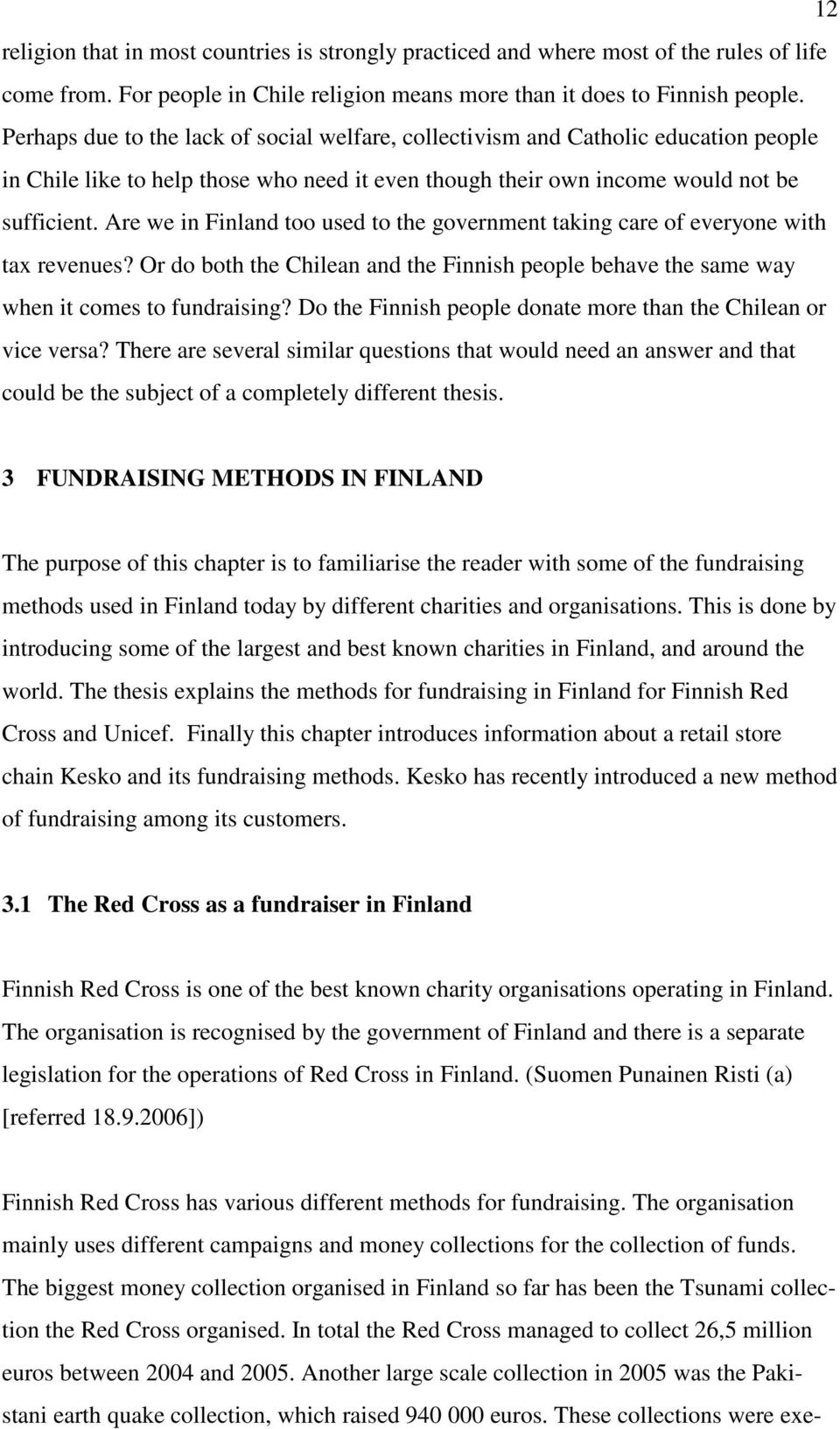 Are we in Finland too used to the government taking care of everyone with tax revenues? Or do both the Chilean and the Finnish people behave the same way when it comes to fundraising?