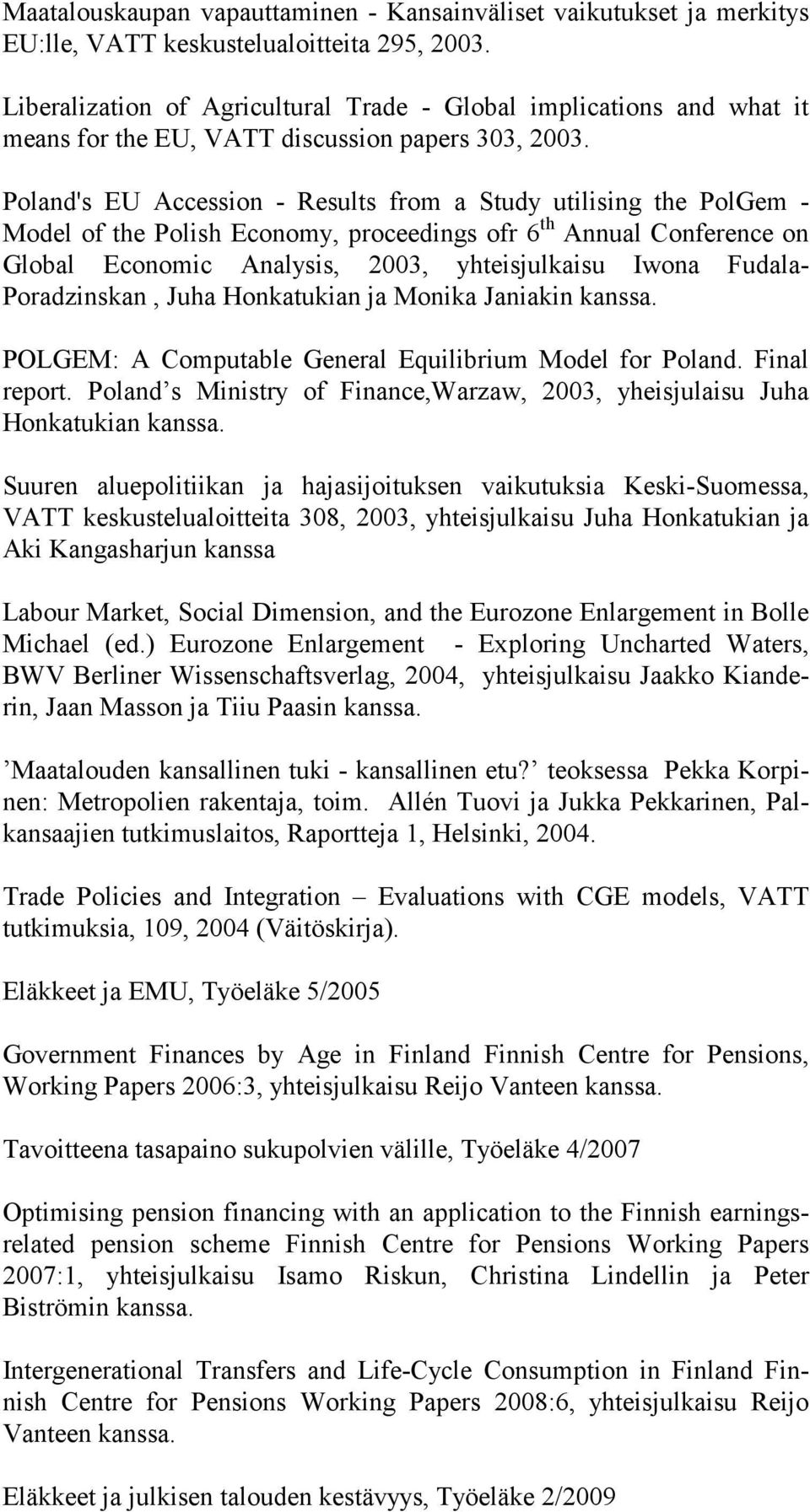 Poland's EU Accession - Results from a Study utilising the PolGem - Model of the Polish Economy, proceedings ofr 6 th Annual Conference on Global Economic Analysis, 2003, yhteisjulkaisu Iwona Fudala-