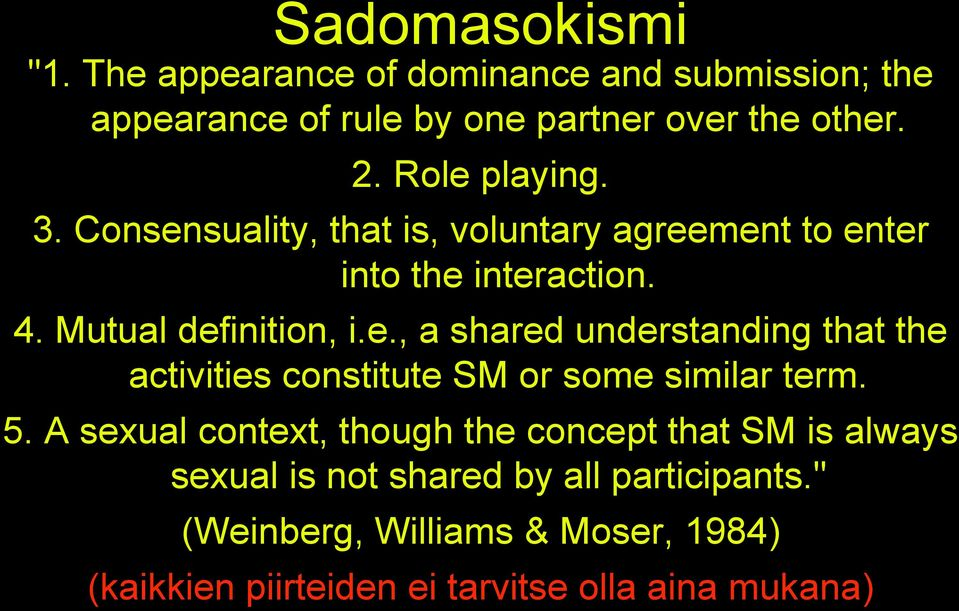 5. A sexual context, though the concept that SM is always sexual is not shared by all participants.