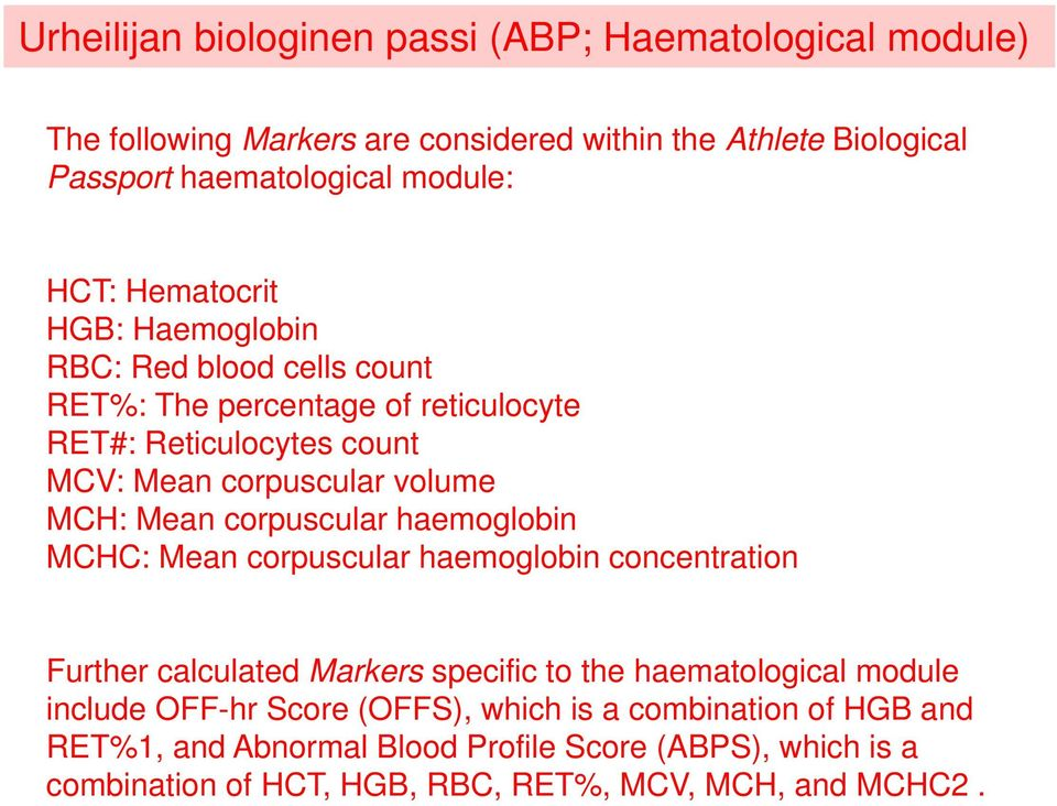 Mean corpuscular haemoglobin MCHC: Mean corpuscular haemoglobin concentration Further calculated Markers specific to the haematological module include OFF-hr