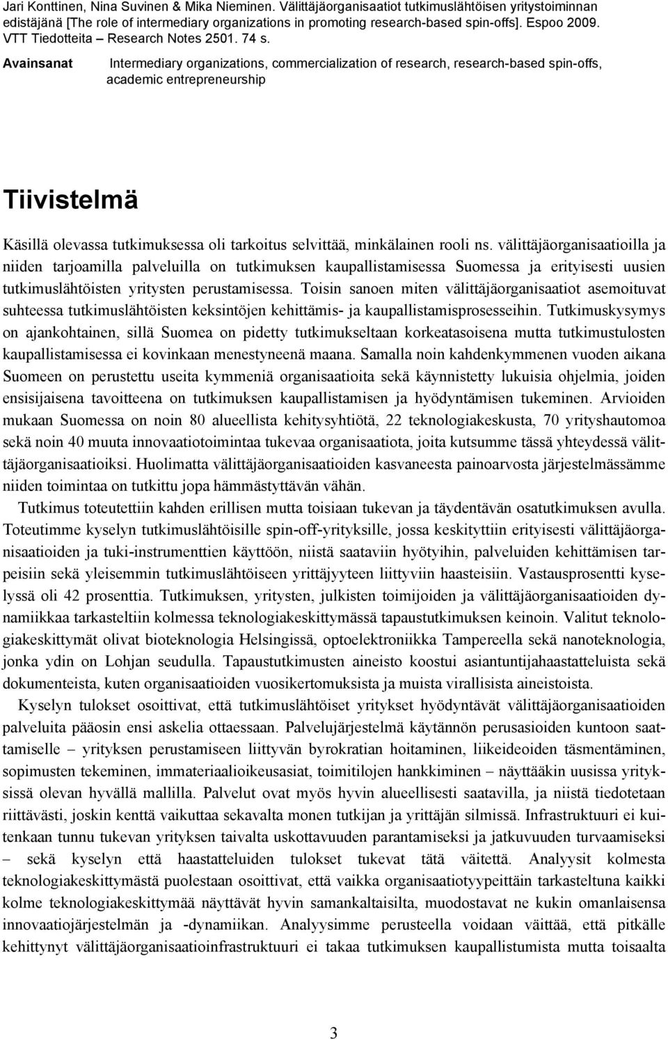 Avainsanat Intermediary organizations, commercialization of research, research-based spin-offs, academic entrepreneurship Tiivistelmä Käsillä olevassa tutkimuksessa oli tarkoitus selvittää,