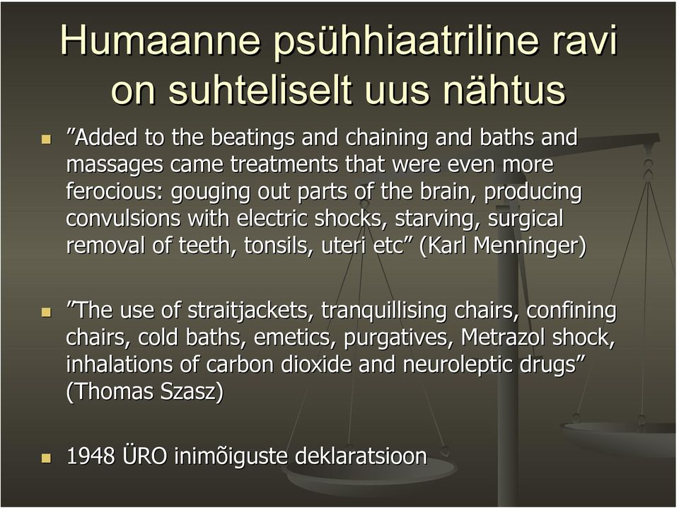 removal of teeth, tonsils, uteri etc (Karl Menninger) The use of straitjackets, tranquillising chairs, confining chairs, cold