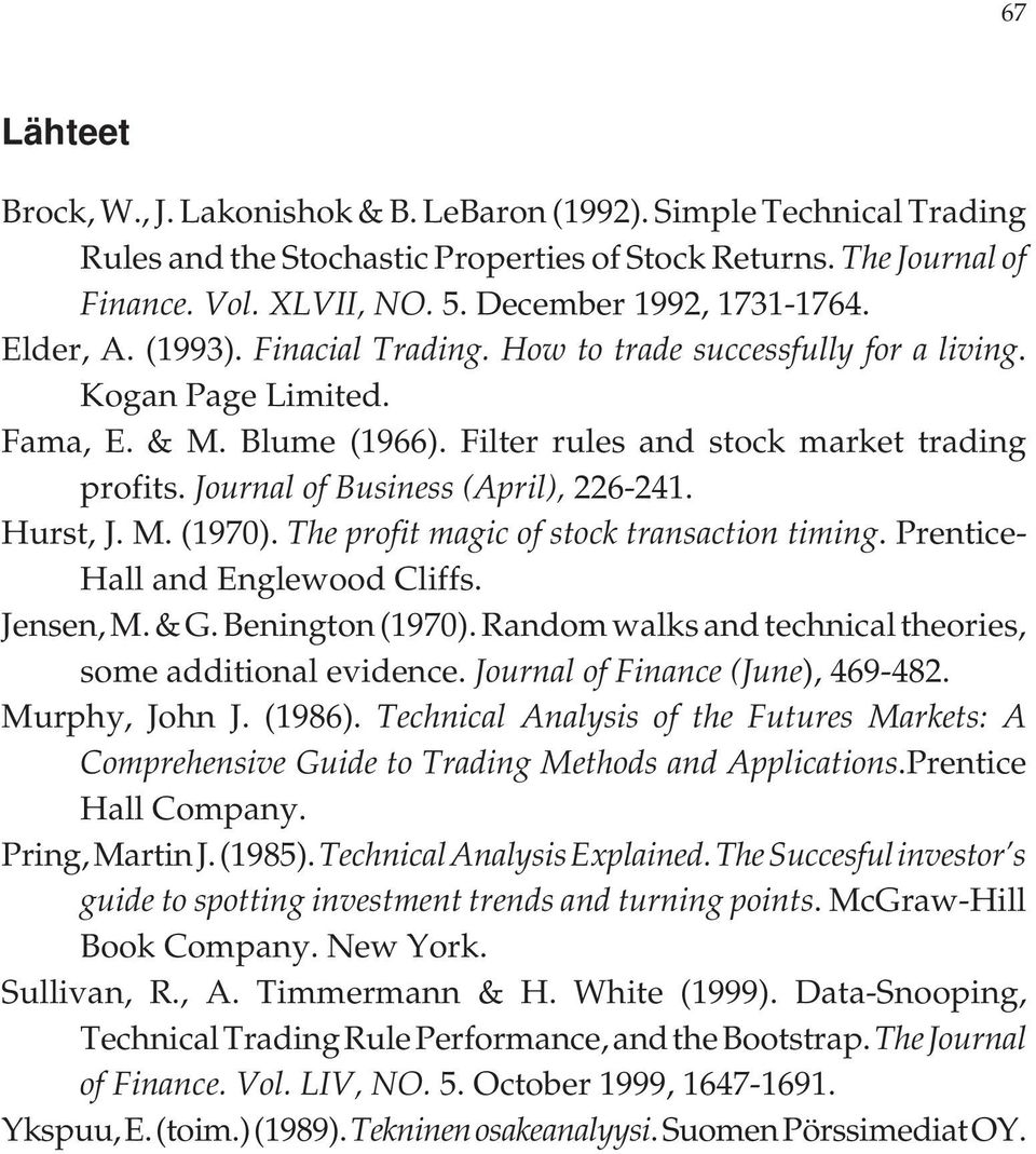 Journal of Business (April), 226-241. Hurst, J. M. (1970). The profit magic of stock transaction timing. Prentice- Hall and Englewood Cliffs. Jensen, M. & G. Benington (1970).