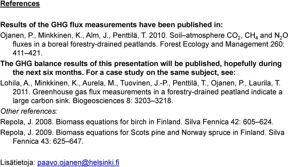 The GHG balance results of this presentation will be published, hopefully during the next six months. For a case study on the same subject, see: Lohila, A., Minkkinen, K., Aurela, M., Tuovinen, J.-P.