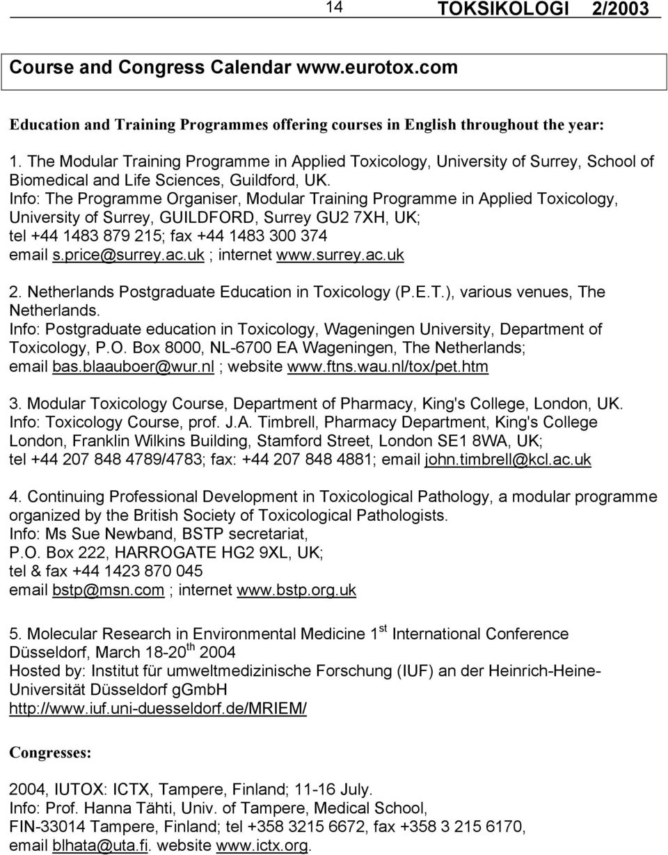 Info: The Programme Organiser, Modular Training Programme in Applied Toxicology, University of Surrey, GUILDFORD, Surrey GU2 7XH, UK; tel +44 1483 879 215; fax +44 1483 300 374 email s.price@surrey.