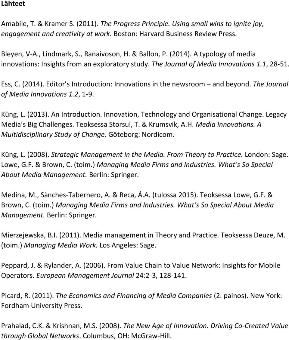 The Journal of Media Innovations 1.2, 1-9. Küng, L. (2013). An Introduction. Innovation, Technology and Organisational Change. Legacy Media s Big Challenges. Teoksessa Storsul, T. & Krumsvik, A.H.