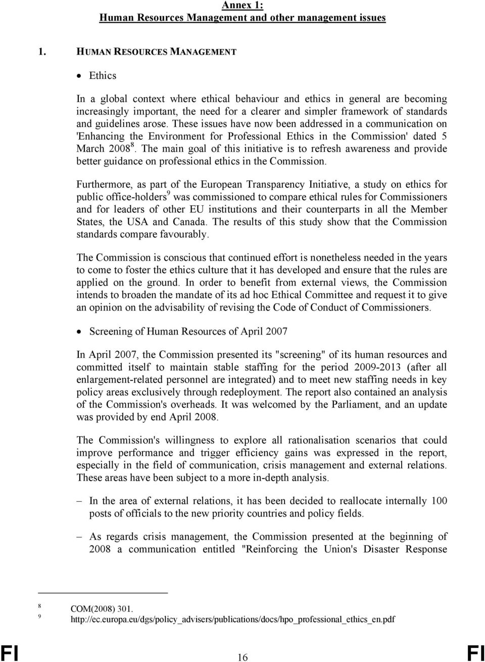 guidelines arose. These issues have now been addressed in a communication on 'Enhancing the Environment for Professional Ethics in the Commission' dated 5 March 2008 8.
