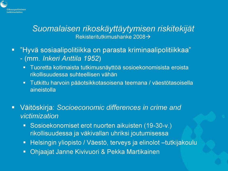 pääotsikkotasoisena teemana / väestötasoisella aineistolla Väitöskirja: Socioeconomic differences in crime and victimization Sosioekonomiset erot