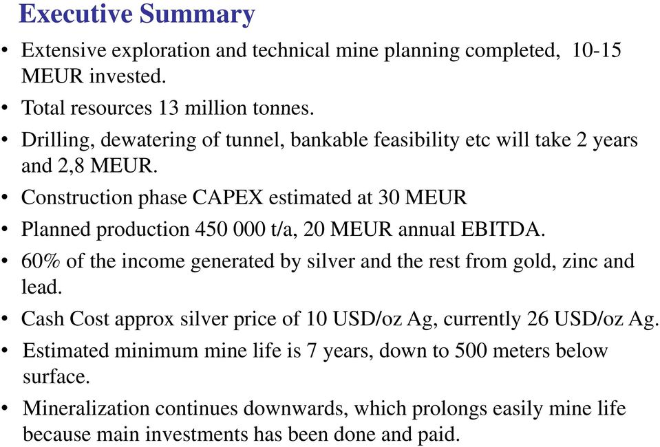 Construction phase CAPEX estimated at 30 MEUR Planned production 450 000 t/a, 20 MEUR annual EBITDA.