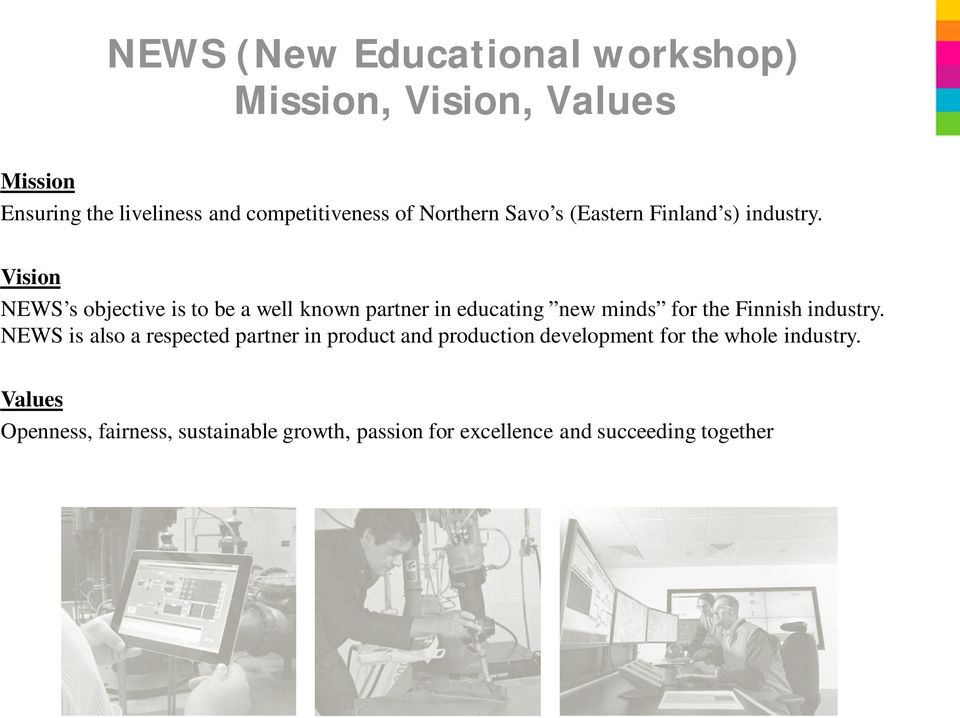 Vision NEWS s objective is to be a well known partner in educating new minds for the Finnish industry.