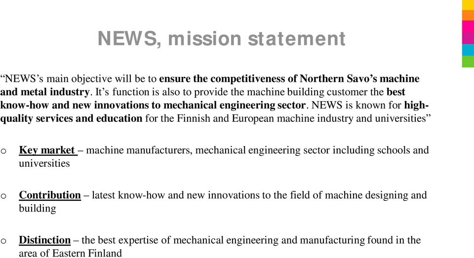 NEWS is known for highquality services and education for the Finnish and European machine industry and universities o Key market machine manufacturers, mechanical