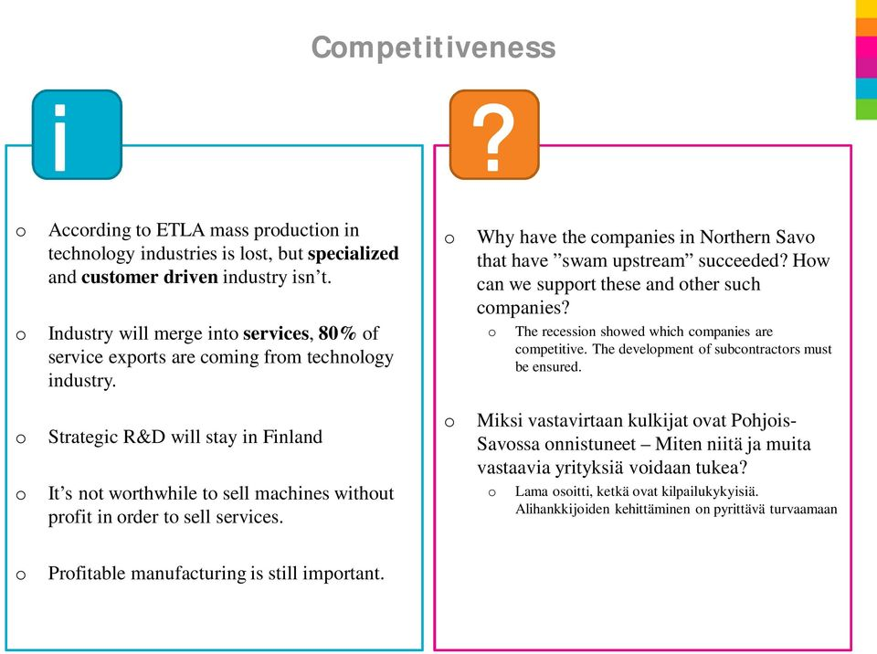 o Strategic R&D will stay in Finland o It s not worthwhile to sell machines without profit in order to sell services. o Why have the companies in Northern Savo that have swam upstream succeeded?