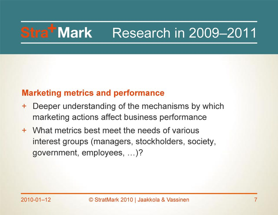 metrics best meet the needs of various interest groups (managers, stockholders,