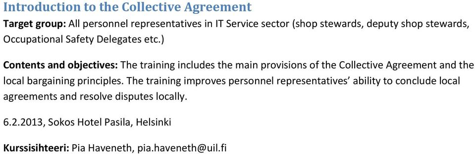 ) Contents and objectives: The training includes the main provisions of the Collective Agreement and the local bargaining