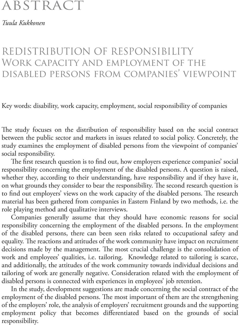 Concretely, the study examines the employment of disabled persons from the viewpoint of companies social responsibility.