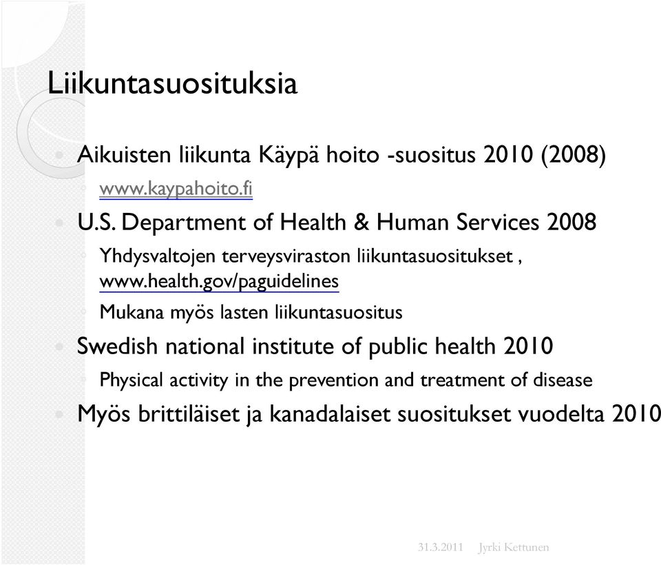 gov/paguidelines Mukana myös lasten liikuntasuositus ó Swedish national institute of public health 2010