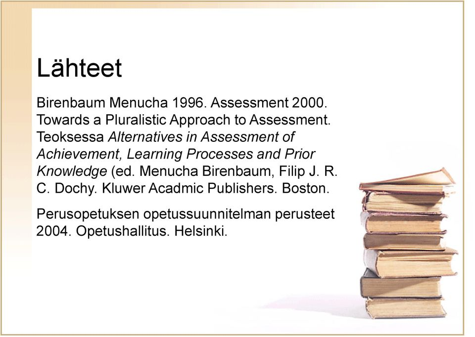 Teoksessa Alternatives in Assessment of Achievement, Learning Processes and Prior