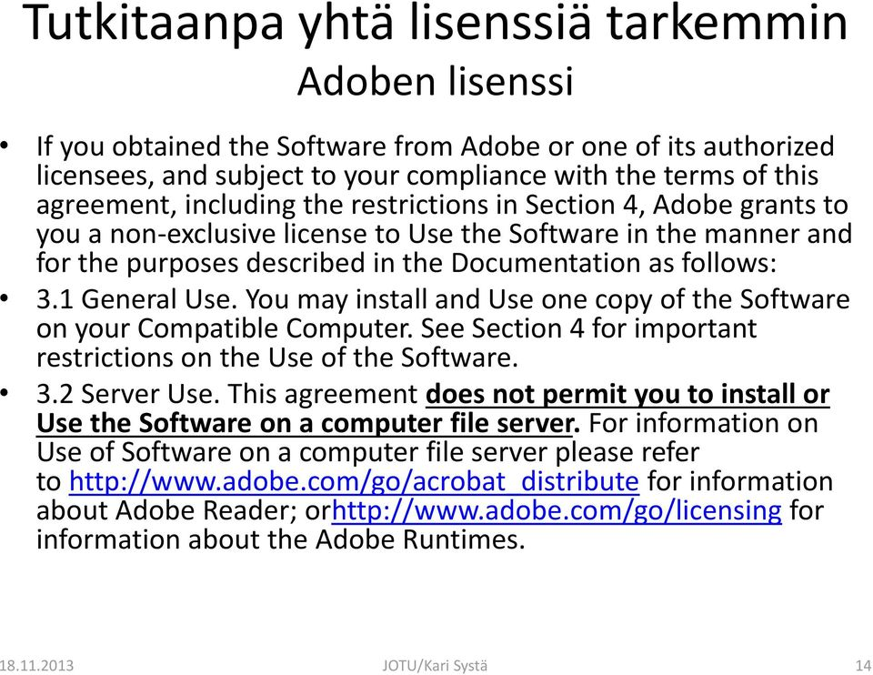 You may install and Use one copy of the Software on your Compatible Computer. See Section 4 for important restrictions on the Use of the Software. 3.2 Server Use.
