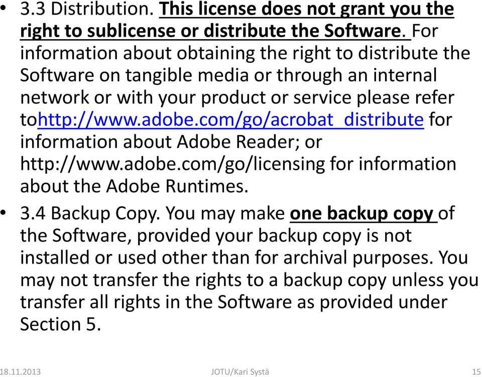com/go/acrobat_distribute for information about Adobe Reader; or http://www.adobe.com/go/licensing for information about the Adobe Runtimes. 3.4 Backup Copy.