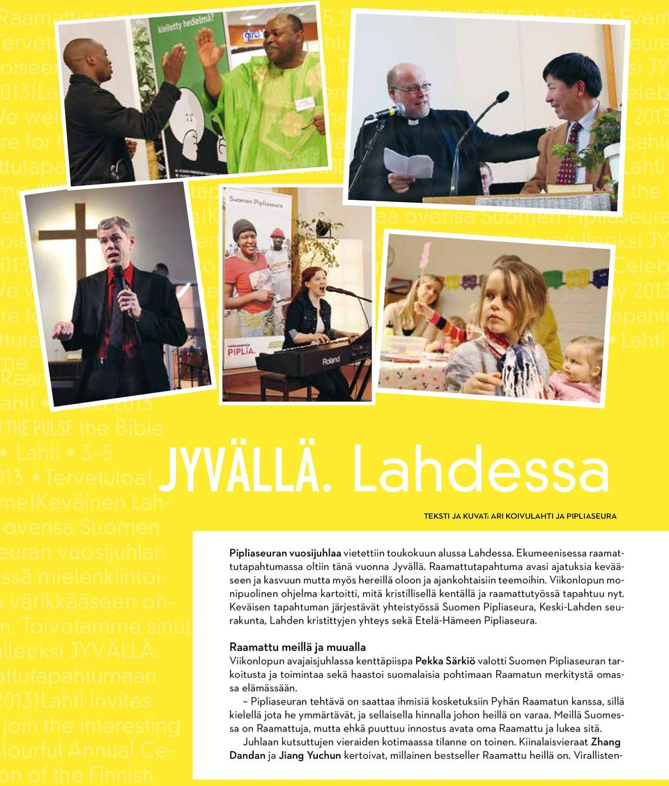 Lahti invites you to join the interesting and colourful Annual Celeb e welcome you to the Finger on the Pulse Bible Event on 3 5 May 2013 re for the latest schedule www.piplia.