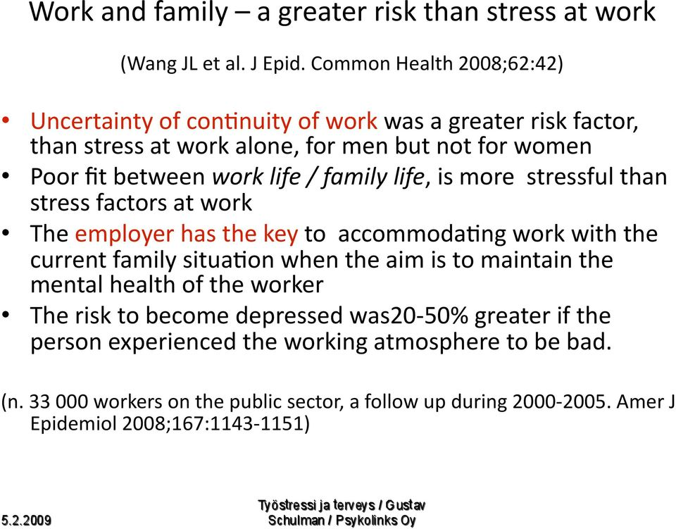 life / family life, is more stressful than stress factors at work The employer has the key to accommodabng work with the current family situabon when the aim is to