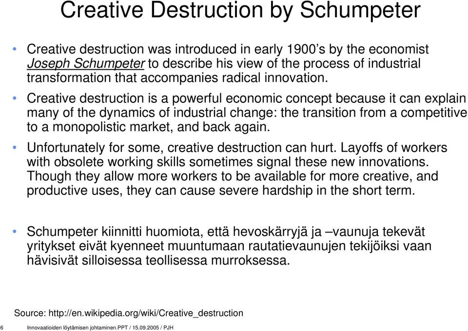 Creative destruction is a powerful economic concept because it can explain many of the dynamics of industrial change: the transition from a competitive to a monopolistic market, and back again.