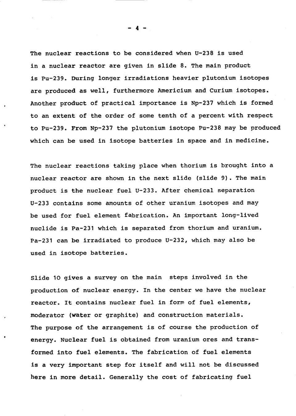 Another product of practlcal importance is Np-237 which ls forrned to an extent of the order of some tenth of a percent wlth respect to Pu-239. From Np-237 the plutonium J.