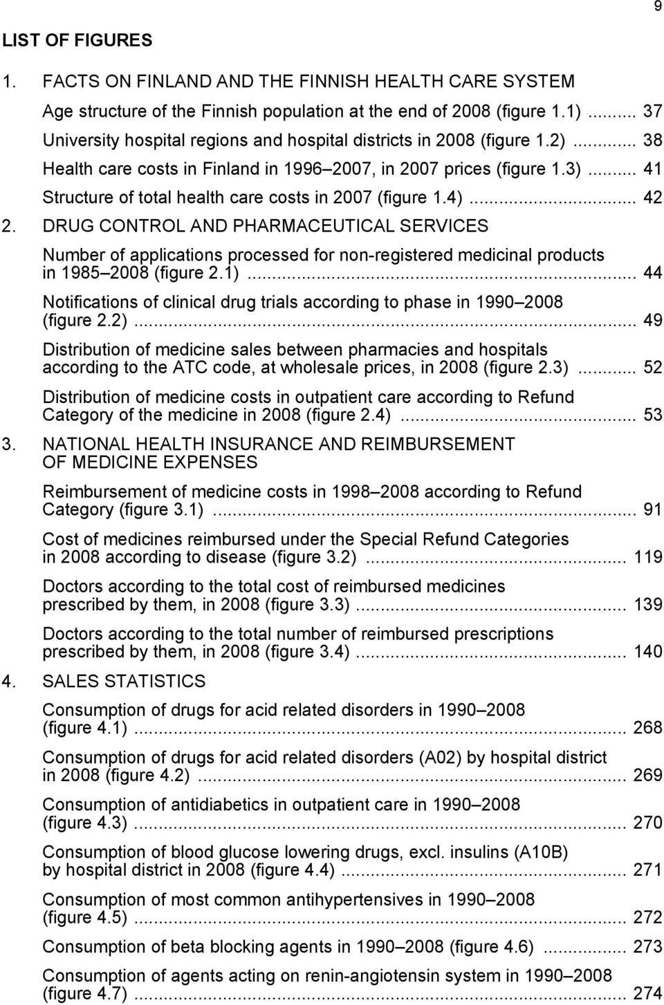 .. 41 Structure of total health care costs in 2007 (figure 1.4)... 42 2.