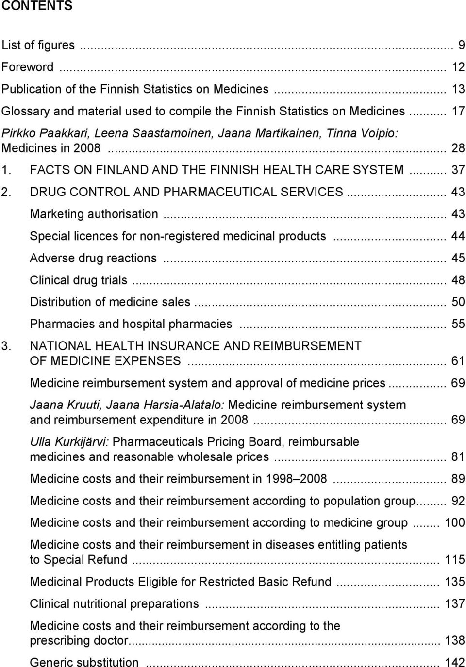 DRUG CONTROL AND PHARMACEUTICAL SERVICES... 43 Marketing authorisation... 43 Special licences for non-registered medicinal products... 44 Adverse drug reactions... 45 Clinical drug trials.
