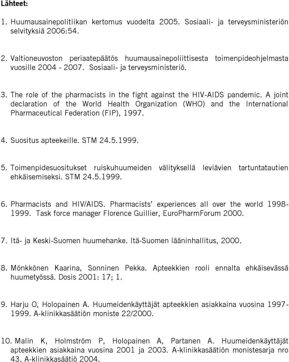 A joint declaration of the World Health Organization (WHO) and the International Pharmaceutical Federation (FIP), 1997. 4. Suositus apteekeille. STM 24.5.1999. 5.