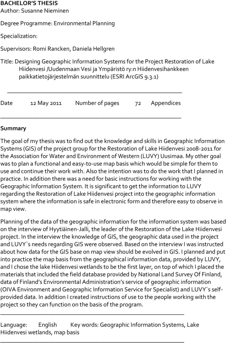 1) Date 12 May 2011 Number of pages 72 Appendices Summary The goal of my thesis was to find out the knowledge and skills in Geographic Information Systems (GIS) of the project group for the